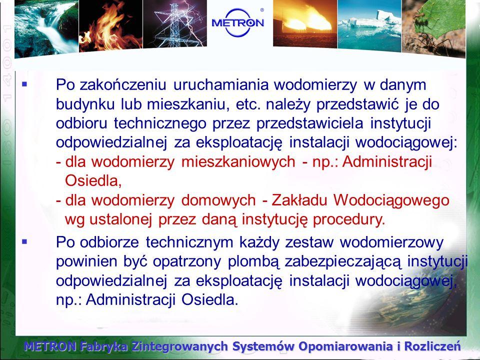 METRON Fabryka Zintegrowanych Systemów Opomiarowania i Rozliczeń Po zakończeniu uruchamiania wodomierzy w danym budynku lub mieszkaniu, etc. należy pr