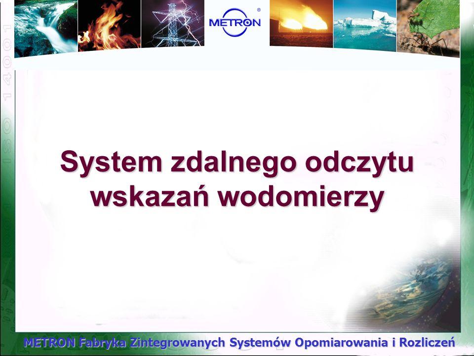 METRON Fabryka Zintegrowanych Systemów Opomiarowania i Rozliczeń System zdalnego odczytu wskazań wodomierzy