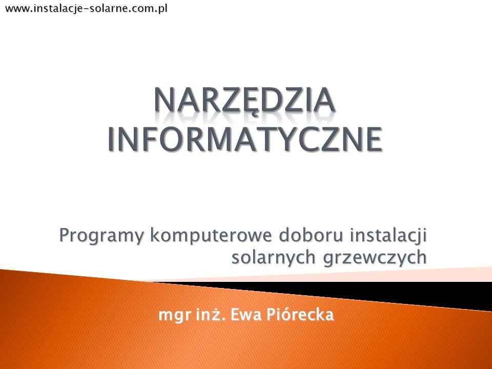 Programy komputerowe doboru instalacji solarnych grzewczych www.instalacje-solarne.com.pl mgr inż. Ewa Piórecka