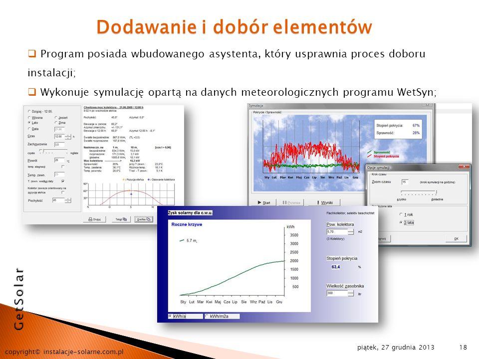 piątek, 27 grudnia 2013 copyright© instalacje-solarne.com.pl 18 Dodawanie i dobór elementów Program posiada wbudowanego asystenta, który usprawnia pro