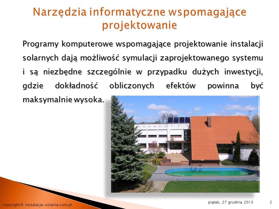 piątek, 27 grudnia 2013 copyright© instalacje-solarne.com.pl 2 Programy komputerowe wspomagające projektowanie instalacji solarnych dają możliwość sym