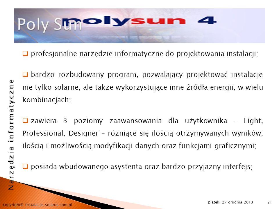 piątek, 27 grudnia 2013 copyright© instalacje-solarne.com.pl 21 profesjonalne narzędzie informatyczne do projektowania instalacji; bardzo rozbudowany