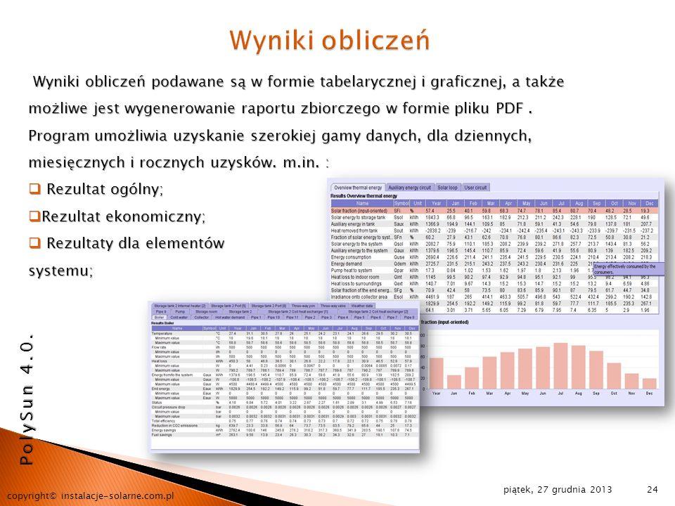 piątek, 27 grudnia 2013 copyright© instalacje-solarne.com.pl 24 Wyniki obliczeń podawane są w formie tabelarycznej i graficznej, a także możliwe jest