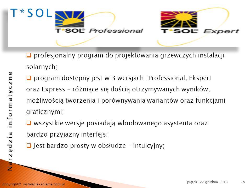 piątek, 27 grudnia 2013 copyright© instalacje-solarne.com.pl 28 T*SOLT*SOL profesjonalny program do projektowania grzewczych instalacji solarnych; pro