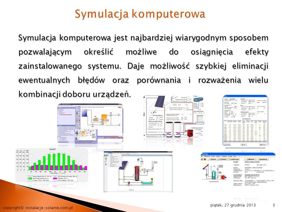 piątek, 27 grudnia 2013 copyright© instalacje-solarne.com.pl 3 Symulacja komputerowa jest najbardziej wiarygodnym sposobem pozwalającym określić możli