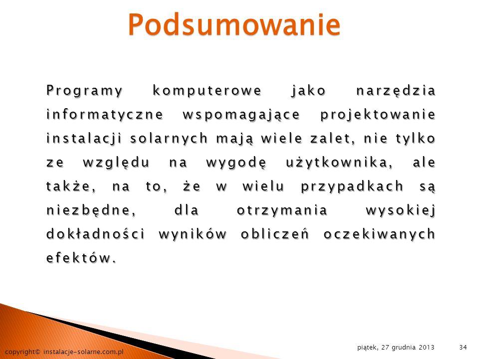 piątek, 27 grudnia 2013 copyright© instalacje-solarne.com.pl 34 Podsumowanie Programy komputerowe jako narzędzia informatyczne wspomagające projektowa