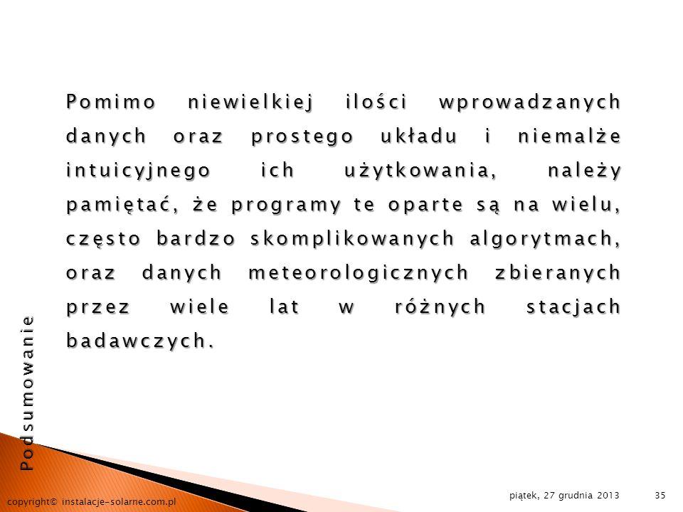 piątek, 27 grudnia 2013 copyright© instalacje-solarne.com.pl 35 Pomimo niewielkiej ilości wprowadzanych danych oraz prostego układu i niemalże intuicy