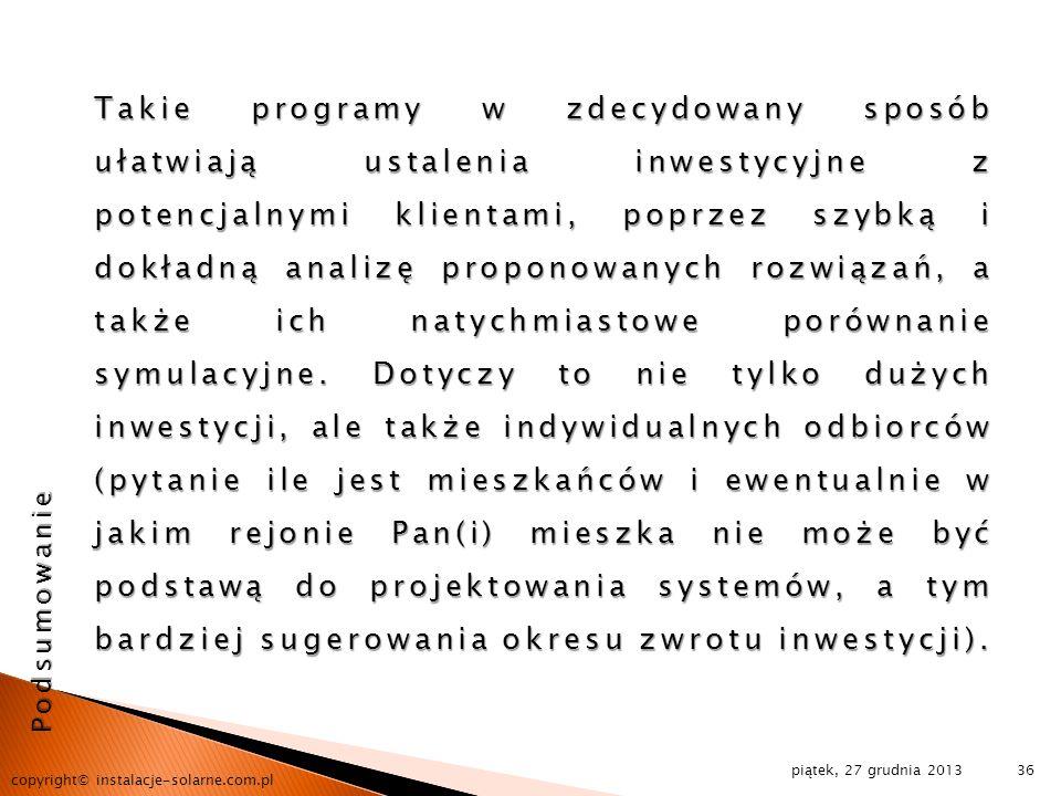 piątek, 27 grudnia 2013 copyright© instalacje-solarne.com.pl 36 Takie programy w zdecydowany sposób ułatwiają ustalenia inwestycyjne z potencjalnymi k