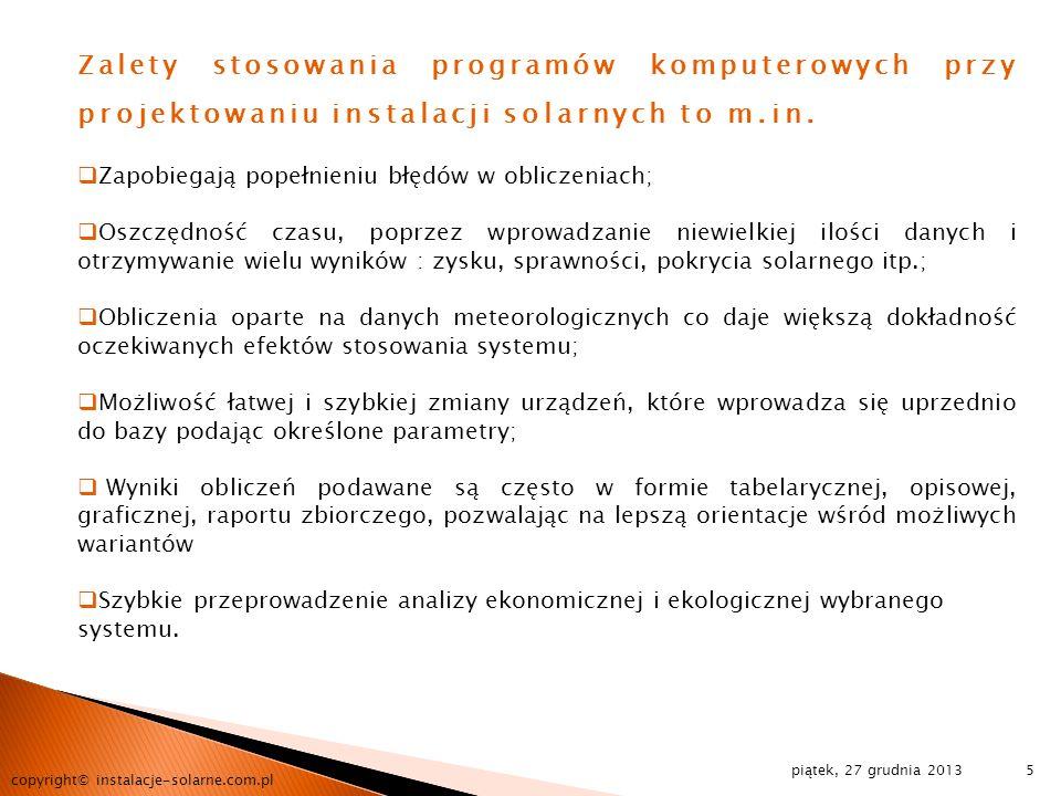piątek, 27 grudnia 2013 copyright© instalacje-solarne.com.pl 5 Zalety stosowania programów komputerowych przy projektowaniu instalacji solarnych to m.