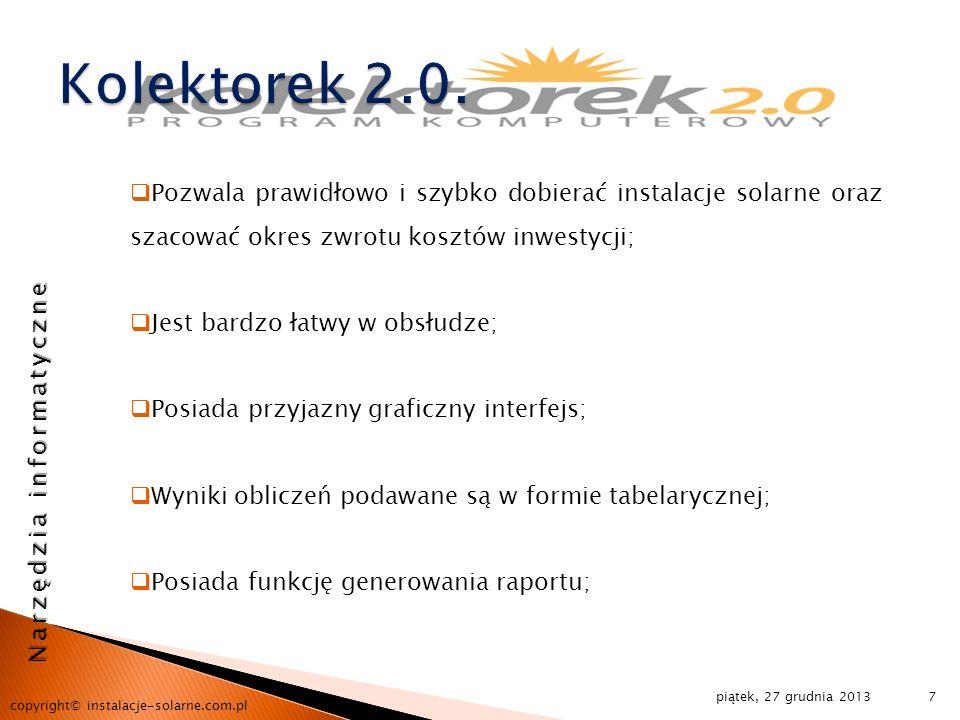 piątek, 27 grudnia 2013 copyright© instalacje-solarne.com.pl 7 Narzędzia informatyczne Pozwala prawidłowo i szybko dobierać instalacje solarne oraz sz