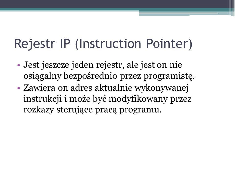Rejestr IP (Instruction Pointer) Jest jeszcze jeden rejestr, ale jest on nie osiągalny bezpośrednio przez programistę. Zawiera on adres aktualnie wyko