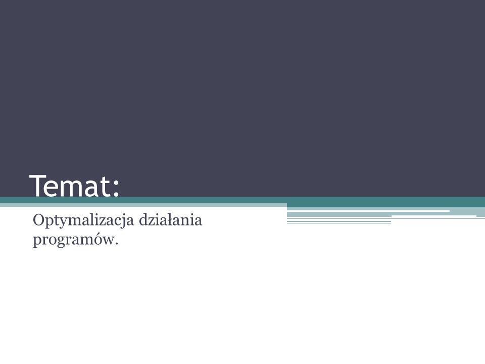 Temat: Optymalizacja działania programów.