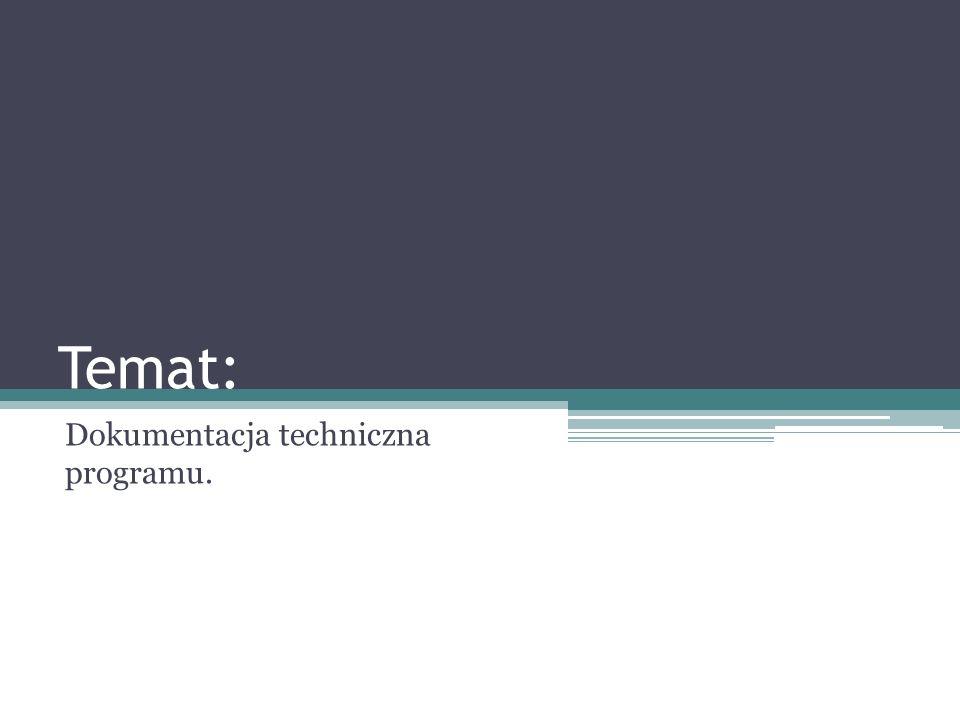 Temat: Dokumentacja techniczna programu.