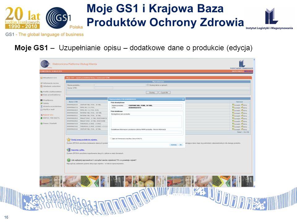16 Moje GS1 i Krajowa Baza Produktów Ochrony Zdrowia Moje GS1 – Uzupełnianie opisu – dodatkowe dane o produkcie (edycja)