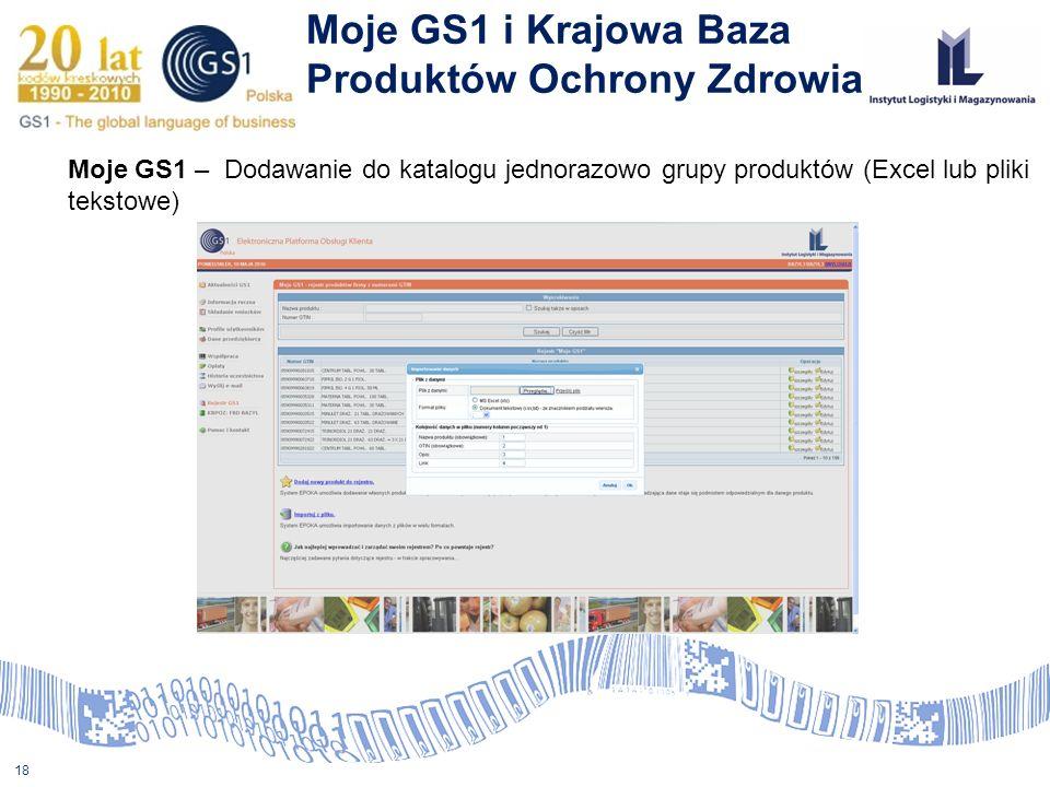 18 Moje GS1 i Krajowa Baza Produktów Ochrony Zdrowia Moje GS1 – Dodawanie do katalogu jednorazowo grupy produktów (Excel lub pliki tekstowe)