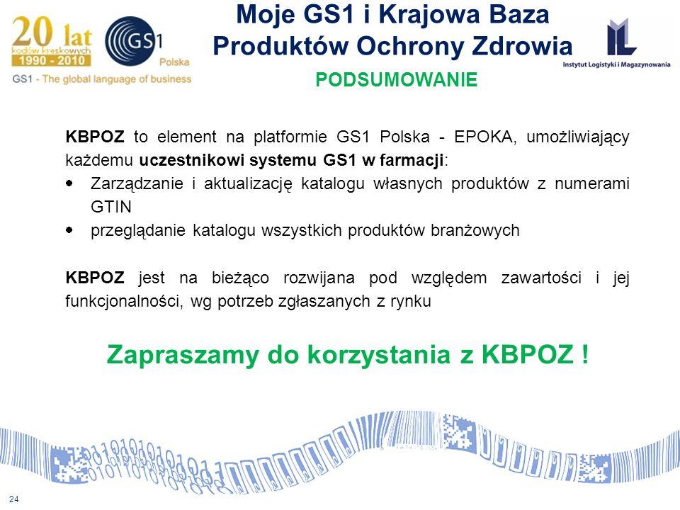 24 Moje GS1 i Krajowa Baza Produktów Ochrony Zdrowia PODSUMOWANIE KBPOZ to element na platformie GS1 Polska - EPOKA, umożliwiający każdemu uczestnikow