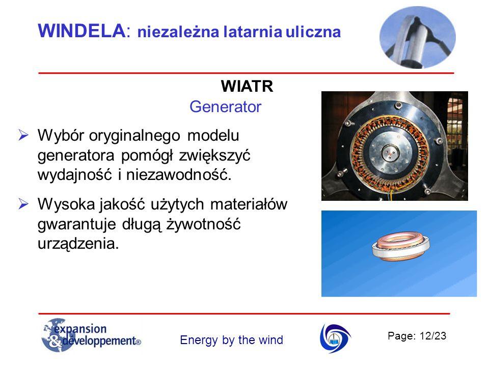 Page: 12/23 Energy by the wind WINDELA: niezależna latarnia uliczna Generator Wybór oryginalnego modelu generatora pomógł zwiększyć wydajność i niezaw