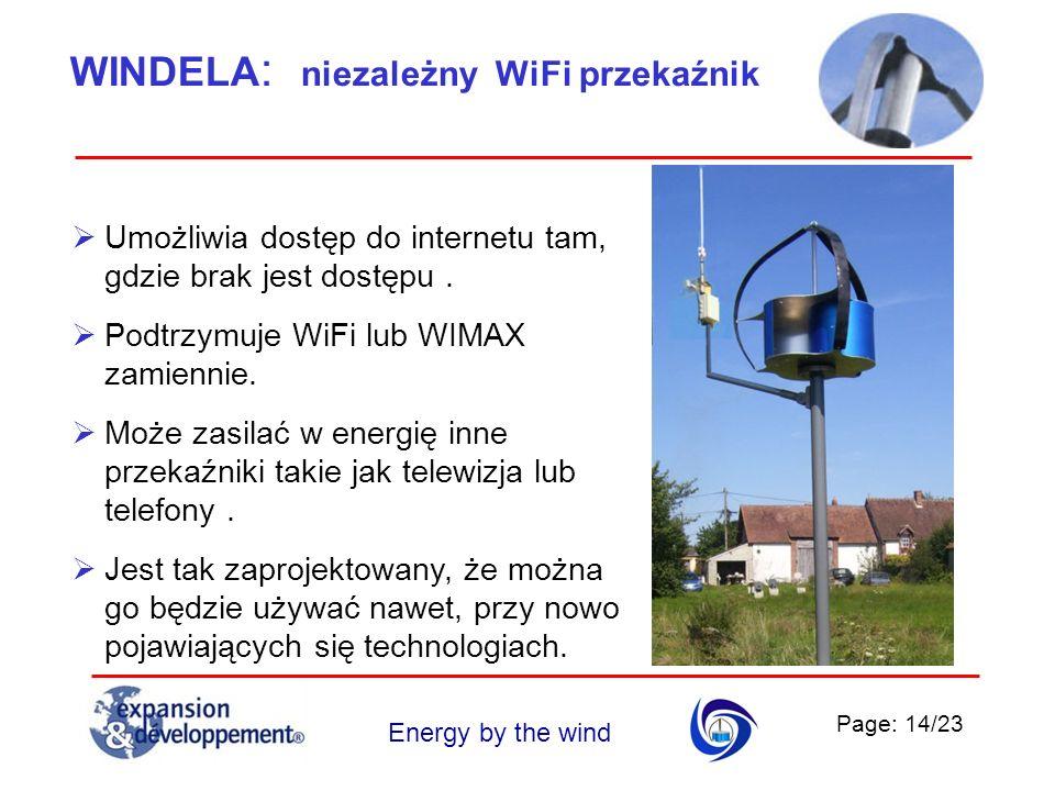 Page: 14/23 Energy by the wind WINDELA : niezależny WiFi przekaźnik Umożliwia dostęp do internetu tam, gdzie brak jest dostępu. Podtrzymuje WiFi lub W