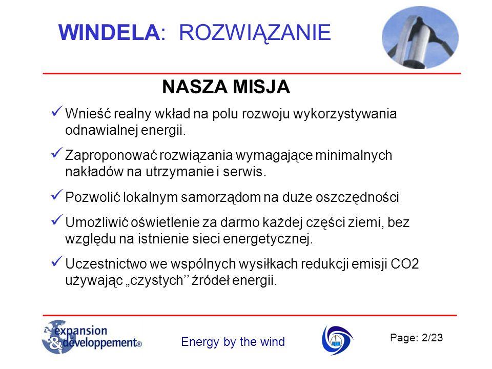 Page: 2/23 Energy by the wind WINDELA: ROZWIĄZANIE Wnieść realny wkład na polu rozwoju wykorzystywania odnawialnej energii. Zaproponować rozwiązania w