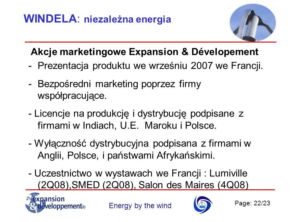 Page: 22/23 Energy by the wind Akcje marketingowe Expansion & Dévelopement -Prezentacja produktu we wrześniu 2007 we Francji. -Bezpośredni marketing p