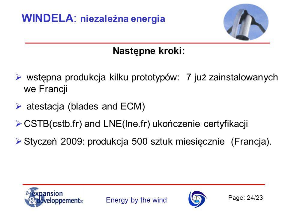 Page: 24/23 Energy by the wind Następne kroki: wstępna produkcja kilku prototypów: 7 już zainstalowanych we Francji atestacja (blades and ECM) CSTB(cs