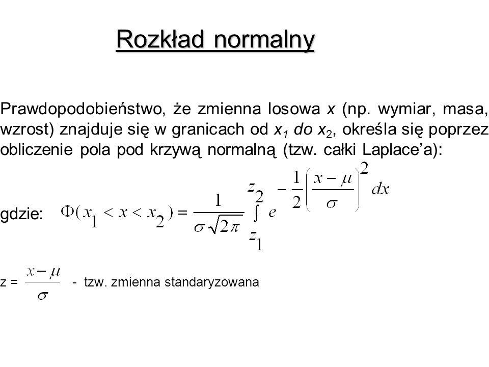Rozkład normalny Prawdopodobieństwo, że zmienna losowa x (np. wymiar, masa, wzrost) znajduje się w granicach od x 1 do x 2, określa się poprzez oblicz