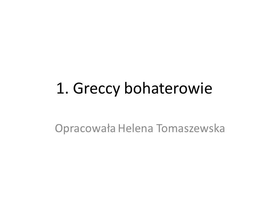 1. Greccy bohaterowie Opracowała Helena Tomaszewska