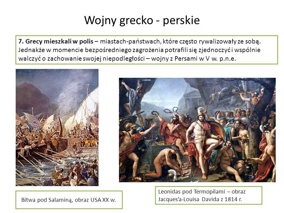 Wojny grecko - perskie 7. Grecy mieszkali w polis – miastach-państwach, które często rywalizowały ze sobą. Jednakże w momencie bezpośredniego zagrożen