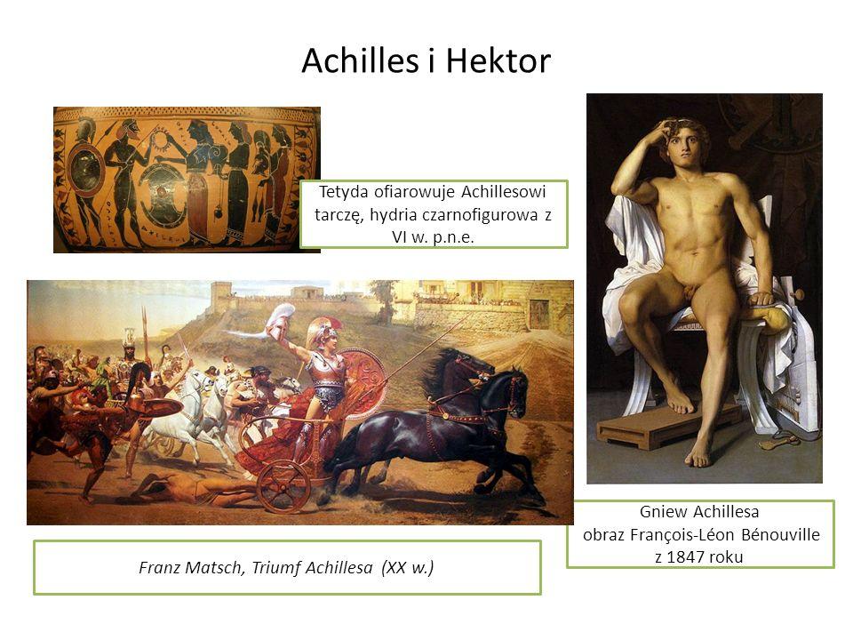 Achilles i Hektor Tetyda ofiarowuje Achillesowi tarczę, hydria czarnofigurowa z VI w. p.n.e. Gniew Achillesa obraz François-Léon Bénouville z 1847 rok