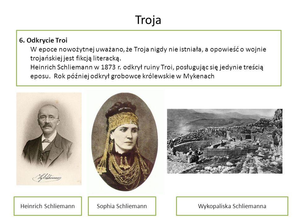 Troja 6. Odkrycie Troi W epoce nowożytnej uważano, że Troja nigdy nie istniała, a opowieść o wojnie trojańskiej jest fikcją literacką. Heinrich Schlie