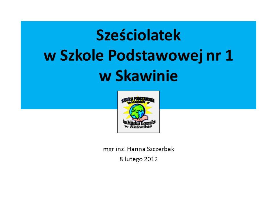 Sześciolatek w Szkole Podstawowej nr 1 w Skawinie mgr inż. Hanna Szczerbak 8 lutego 2012