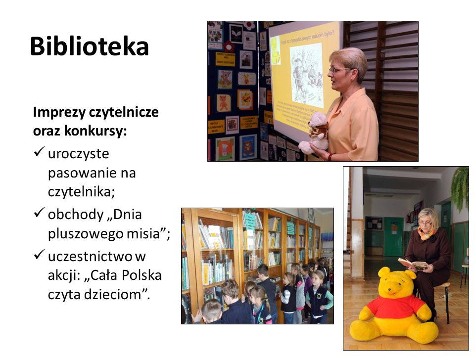 Biblioteka Imprezy czytelnicze oraz konkursy: uroczyste pasowanie na czytelnika; obchody Dnia pluszowego misia; uczestnictwo w akcji: Cała Polska czyta dzieciom.