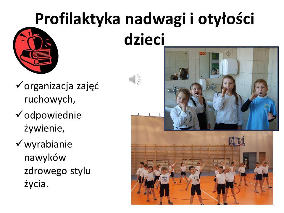 Profilaktyka nadwagi i otyłości dzieci organizacja zajęć ruchowych, odpowiednie żywienie, wyrabianie nawyków zdrowego stylu życia.
