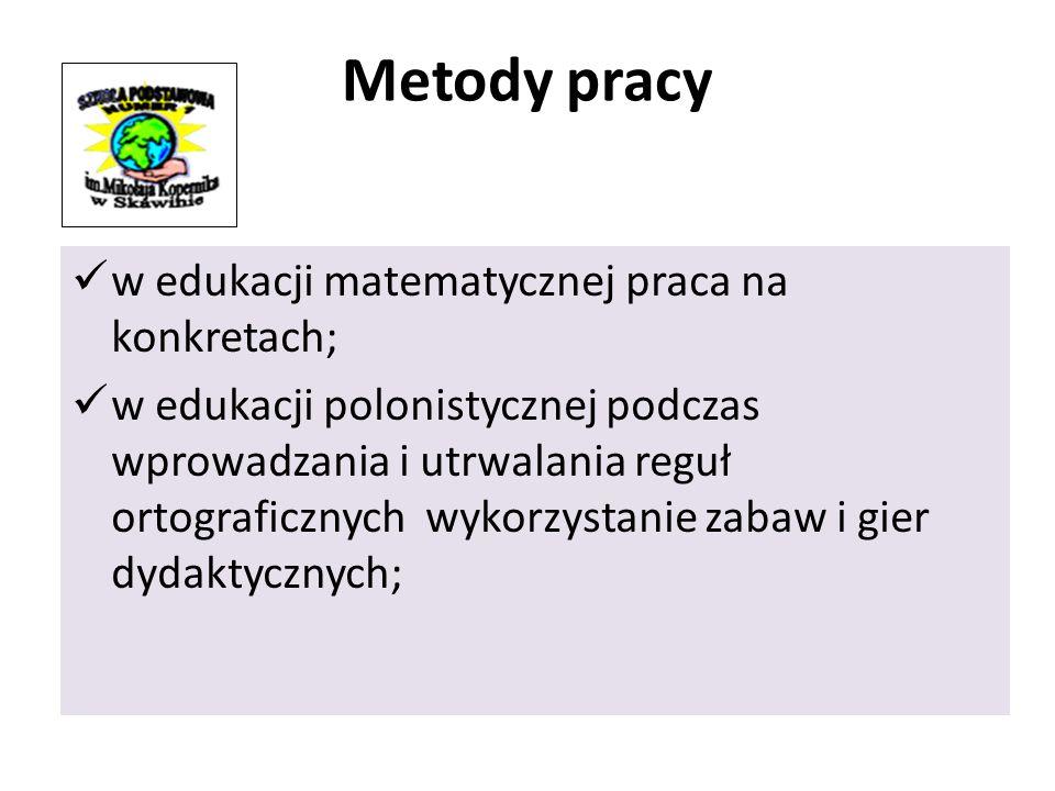 Metody pracy w edukacji matematycznej praca na konkretach; w edukacji polonistycznej podczas wprowadzania i utrwalania reguł ortograficznych wykorzystanie zabaw i gier dydaktycznych;