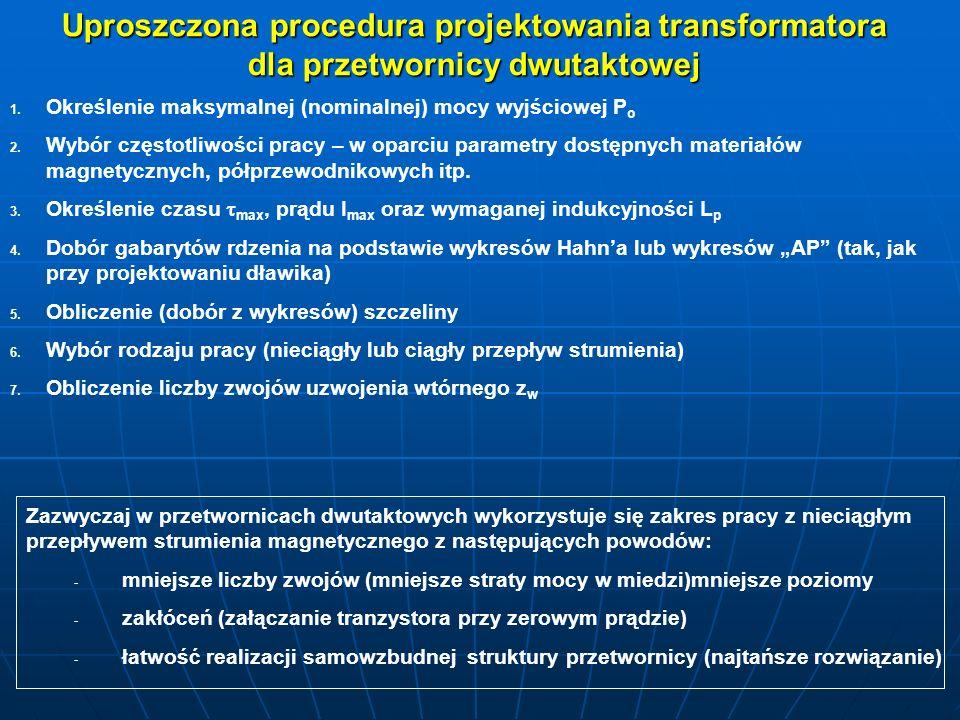 Uproszczona procedura projektowania transformatora dla przetwornicy dwutaktowej 1. 1. Określenie maksymalnej (nominalnej) mocy wyjściowej P o 2. 2. Wy