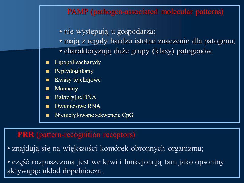 PAMP (pathogen-associated molecular patterns) PAMP (pathogen-associated molecular patterns) nie występują u gospodarza; nie występują u gospodarza; ma