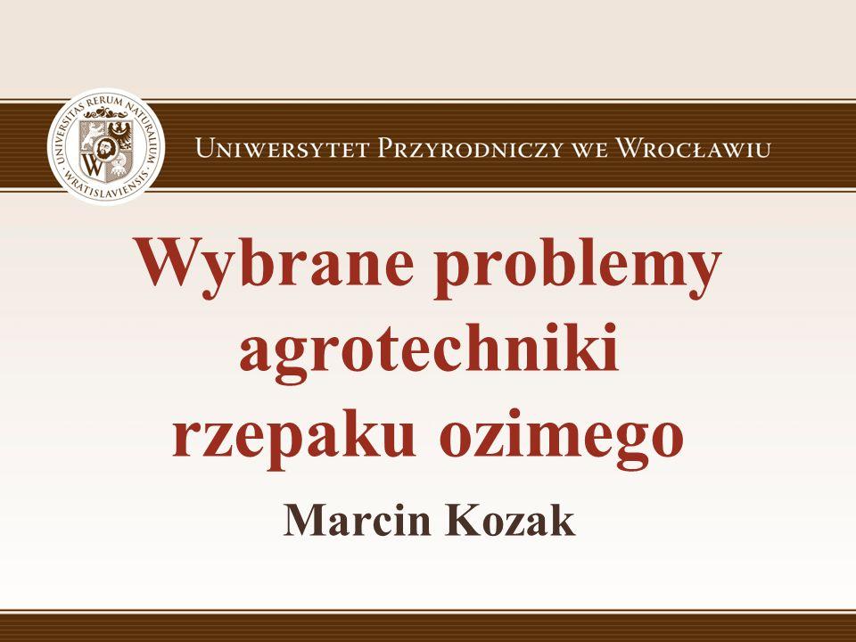 Wybrane problemy agrotechniki rzepaku ozimego Marcin Kozak