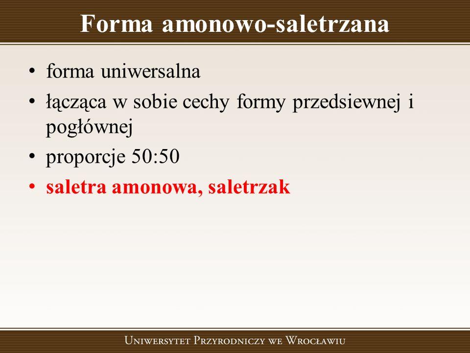 Forma amonowo-saletrzana forma uniwersalna łącząca w sobie cechy formy przedsiewnej i pogłównej proporcje 50:50 saletra amonowa, saletrzak