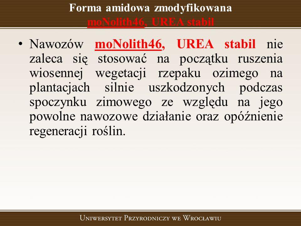 Forma amidowa zmodyfikowana moNolith46, UREA stabil Nawozów moNolith46, UREA stabil nie zaleca się stosować na początku ruszenia wiosennej wegetacji r