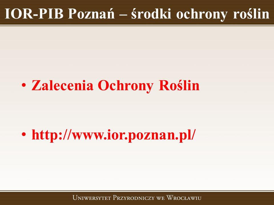 IOR-PIB Poznań – środki ochrony roślin Zalecenia Ochrony Roślin http://www.ior.poznan.pl/
