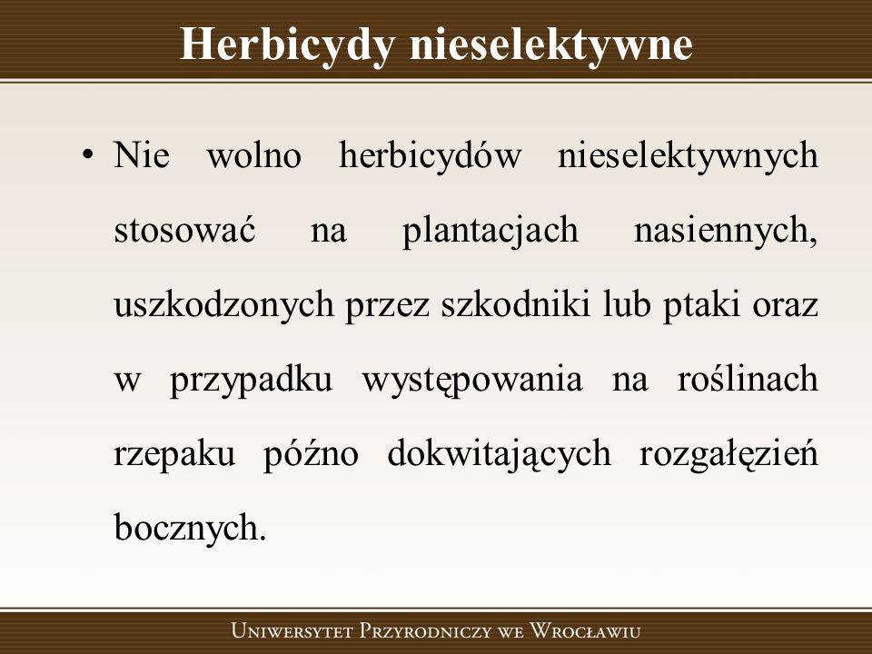 Herbicydy nieselektywne Nie wolno herbicydów nieselektywnych stosować na plantacjach nasiennych, uszkodzonych przez szkodniki lub ptaki oraz w przypad
