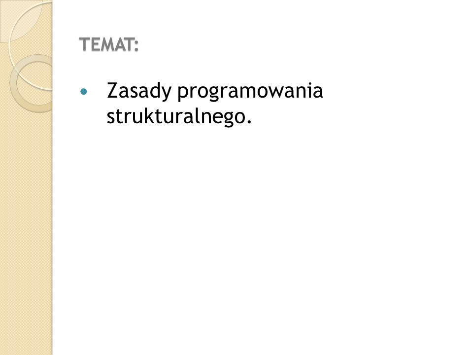 TEMAT: Zasady programowania strukturalnego.