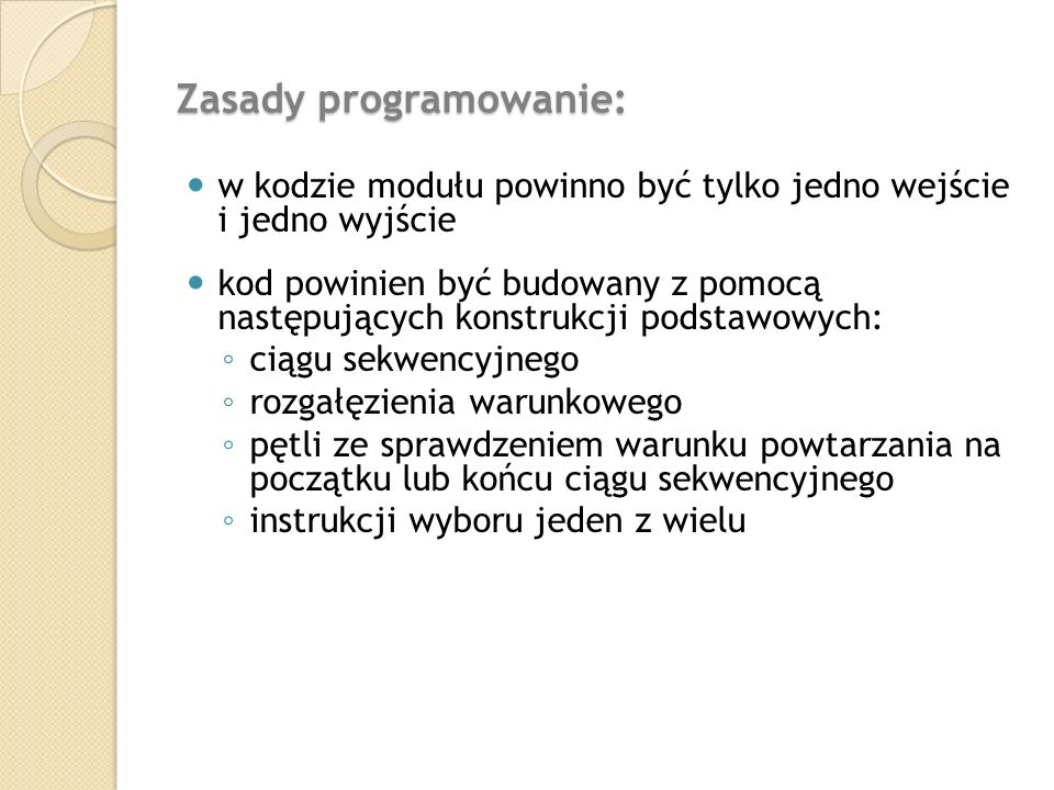 Zasady programowanie: w kodzie modułu powinno być tylko jedno wejście i jedno wyjście kod powinien być budowany z pomocą następujących konstrukcji pod