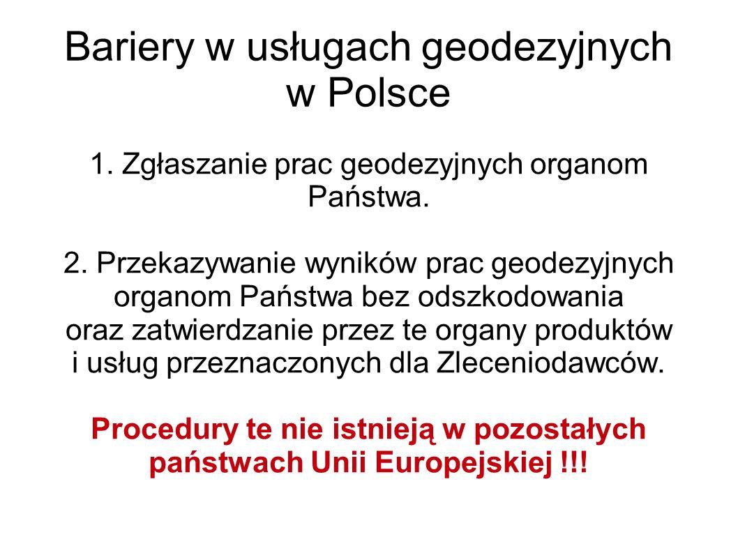 Bariery w usługach geodezyjnych w Polsce 1. Zgłaszanie prac geodezyjnych organom Państwa. 2. Przekazywanie wyników prac geodezyjnych organom Państwa b