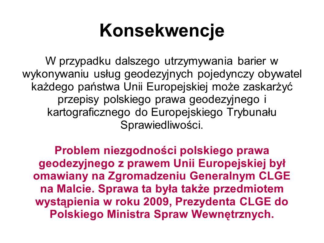 Konsekwencje W przypadku dalszego utrzymywania barier w wykonywaniu usług geodezyjnych pojedynczy obywatel każdego państwa Unii Europejskiej może zask