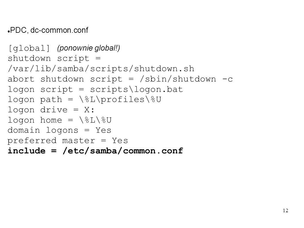 12 PDC, dc-common.conf [global] (ponownie global!) shutdown script = /var/lib/samba/scripts/shutdown.sh abort shutdown script = /sbin/shutdown -c logo