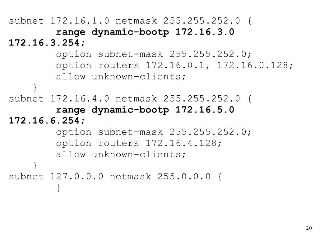 20 subnet 172.16.1.0 netmask 255.255.252.0 { range dynamic-bootp 172.16.3.0 172.16.3.254; option subnet-mask 255.255.252.0; option routers 172.16.0.1,