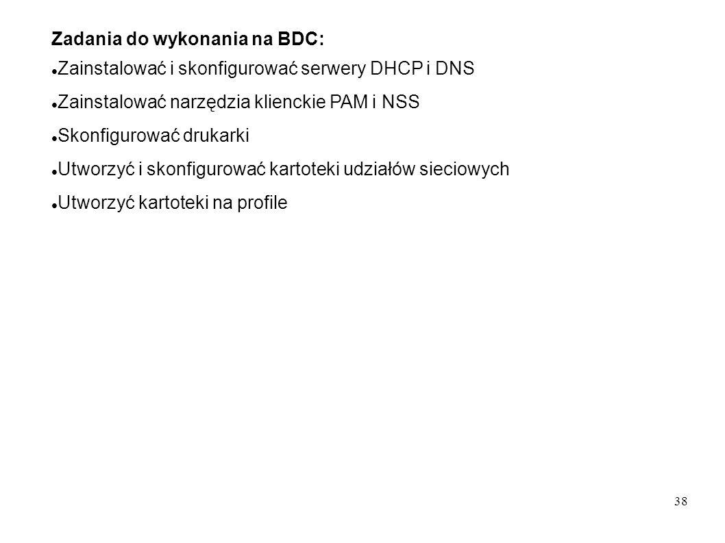 38 Zadania do wykonania na BDC: Zainstalować i skonfigurować serwery DHCP i DNS Zainstalować narzędzia klienckie PAM i NSS Skonfigurować drukarki Utwo
