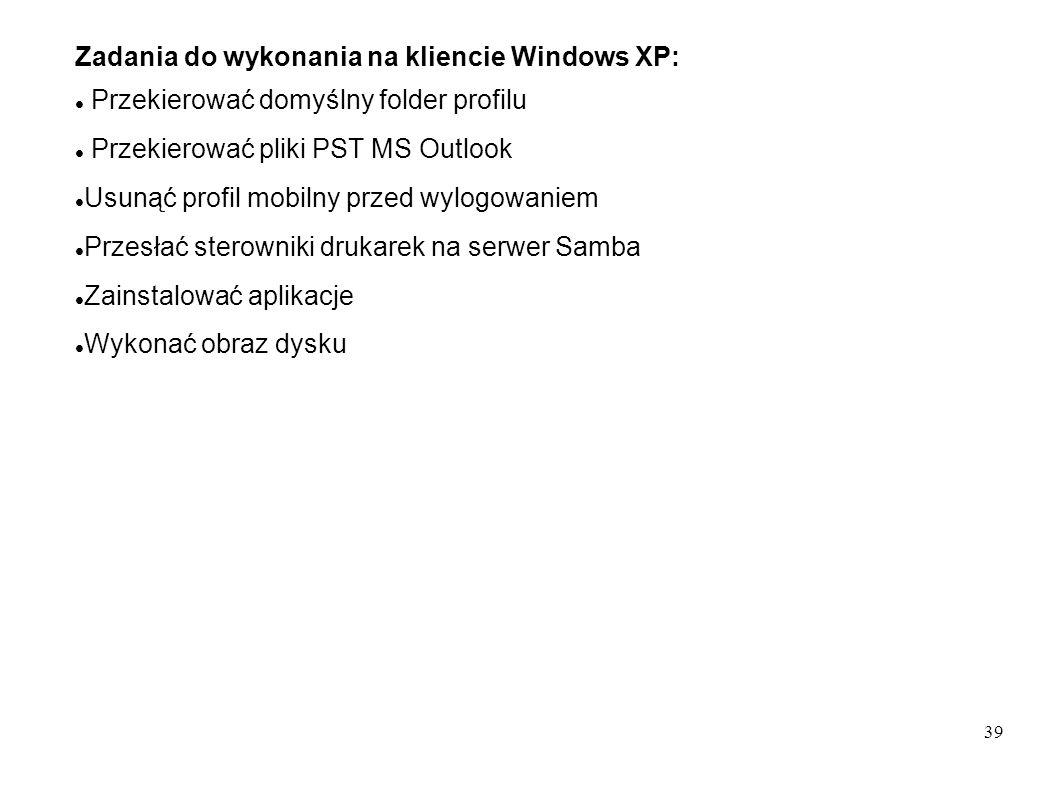 39 Zadania do wykonania na kliencie Windows XP: Przekierować domyślny folder profilu Przekierować pliki PST MS Outlook Usunąć profil mobilny przed wyl