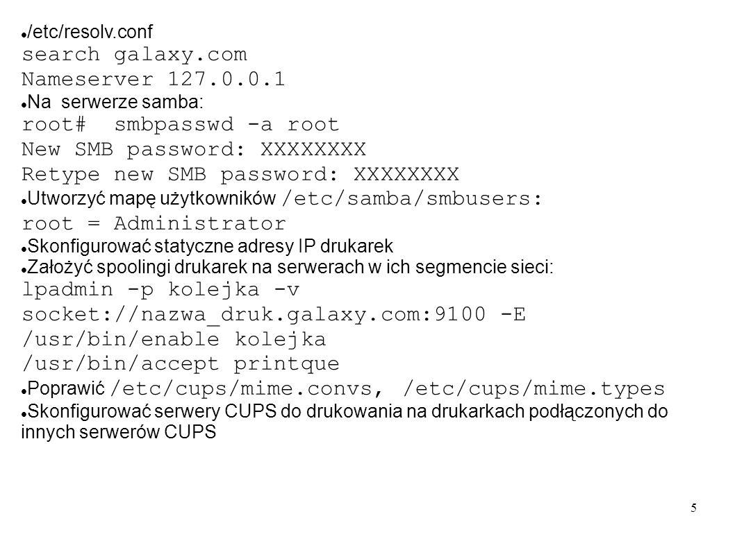 5 /etc/resolv.conf search galaxy.com Nameserver 127.0.0.1 Na serwerze samba: root# smbpasswd -a root New SMB password: XXXXXXXX Retype new SMB passwor